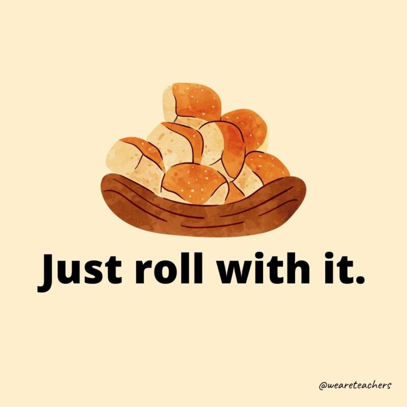 """Drawing of a bowl of bread rolls with text beneath it that reads, """"Just roll with it."""""""