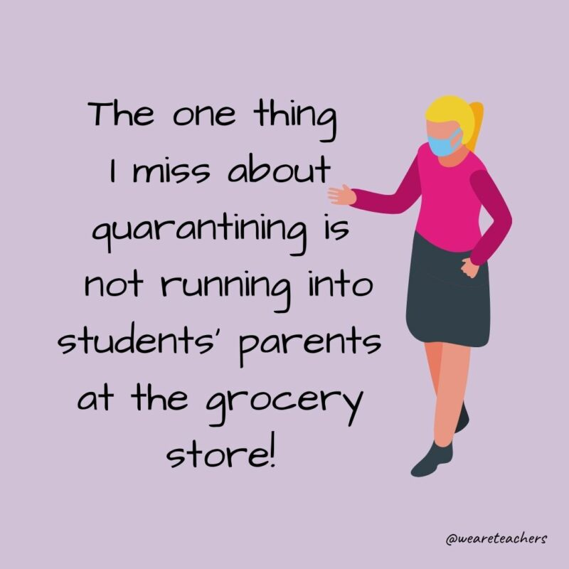 """Cartoon of a woman wearing a mask, text beside her says, """"The one thing I miss about quarantining is not running into students' parents in the grocery store!"""""""