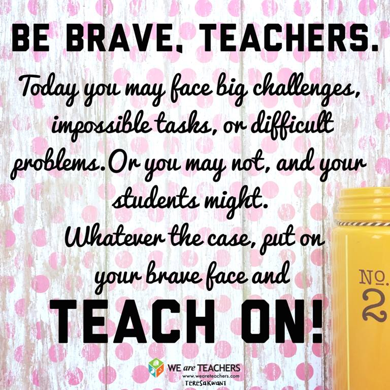 Be Brave and Teach On