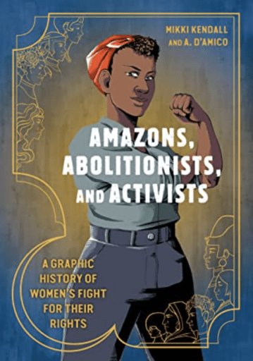 Book cover of Amazons, Abolitionists, and Activists: A Graphic History of Women's Fight for Their Rights