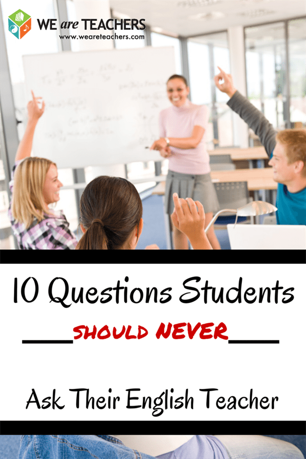 10 Questions Students Should Never Ask Their English Teachers