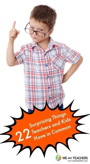 22 Surprising Things Teachers and Kids Have in Common
