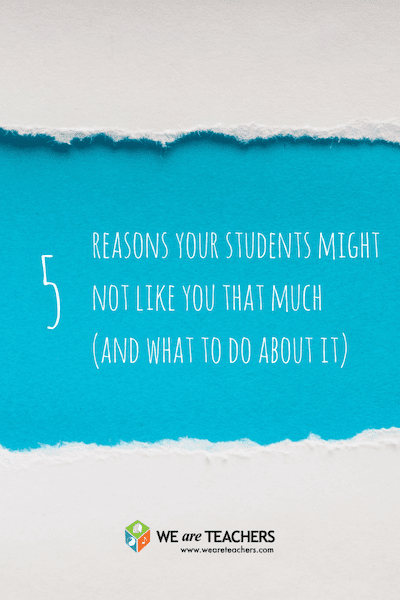 5 Reasons Your Students Might Not Like You That Much