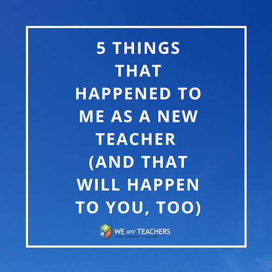 5 Things That Happen to All New Teachers