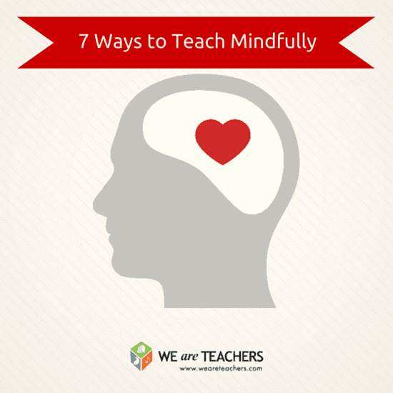 7 Ways to Teach Mindfully