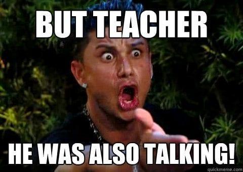 But teacher, he was also talking!