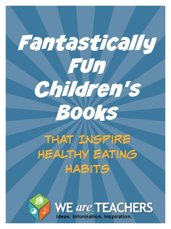 11 Fantastically Fun Children's Books That Inspire Healthy Eating Habits - WeAreTeachers.com