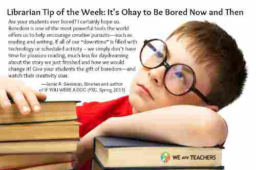 Librarian TIp of the Week: It's Okay to Be Bored Now and Then