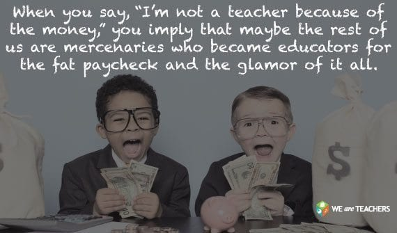 Why Teachers Should Stop Saying They Aren't In it for the Money