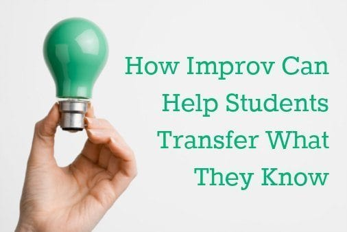 How Improv Can Help Students Transfer What They Know