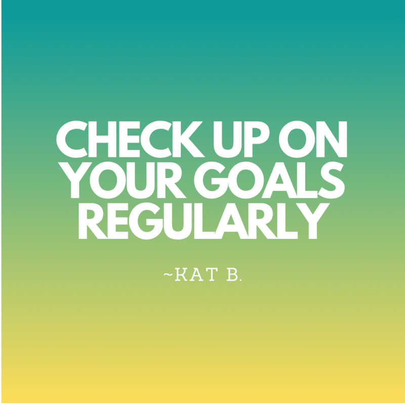 Check up on your goals regularly