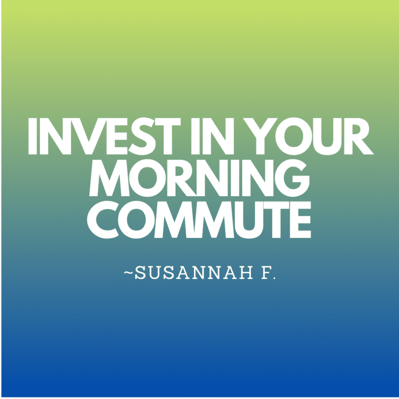 Invest in your morning commute