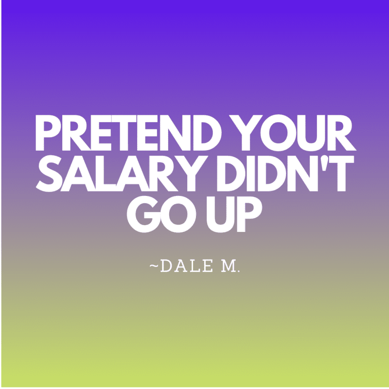 Pretend your salary didn't go up