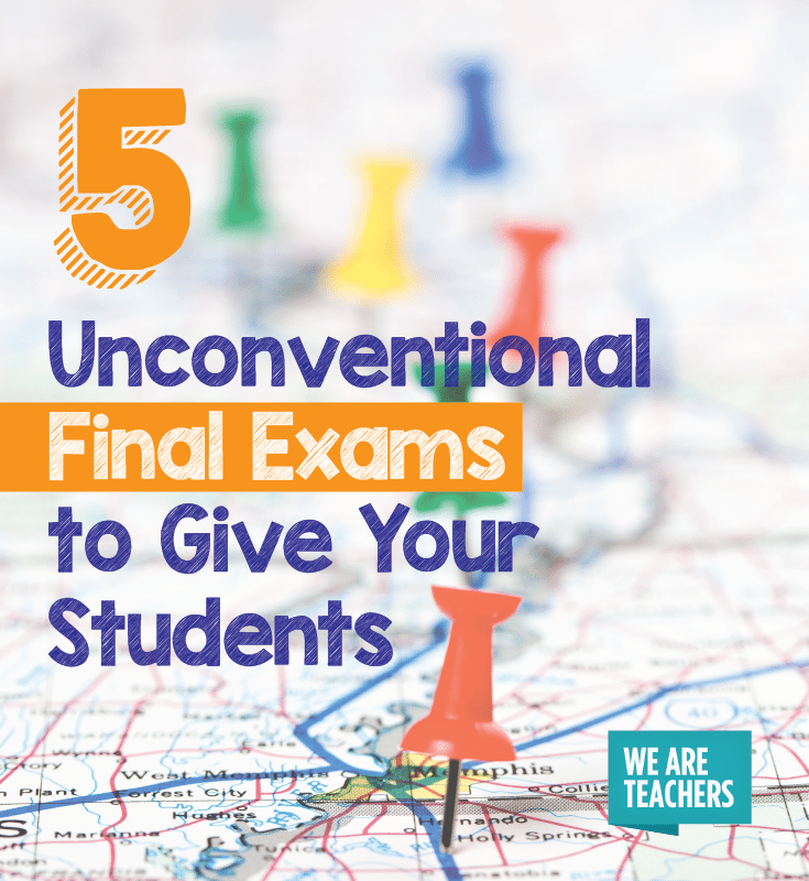 5 unconventional final exams to give your students.