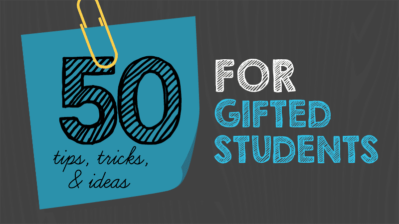 50 Tips, Tricks and Ideas for Teaching Gifted Students - WeAreTeachers