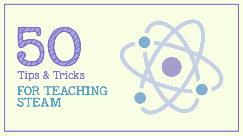 50 tips, tricks and ideas for teaching STEAM