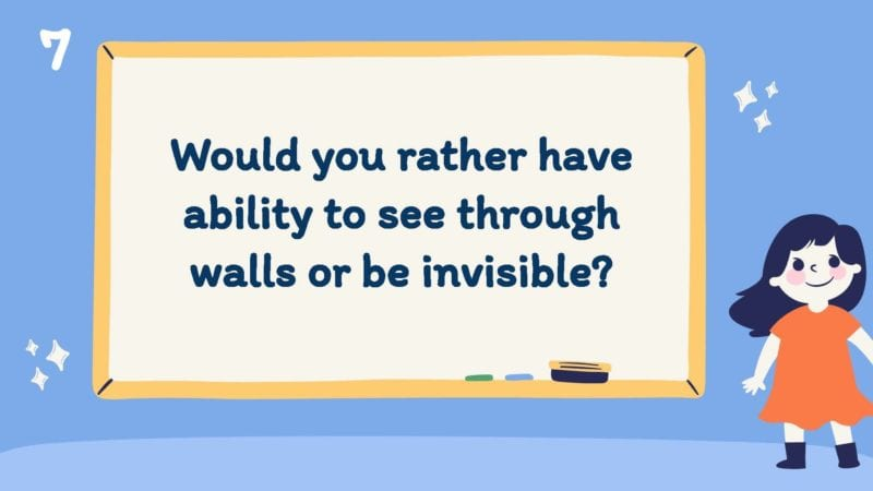 Would you rather have the ability to see through walls or be invisible?