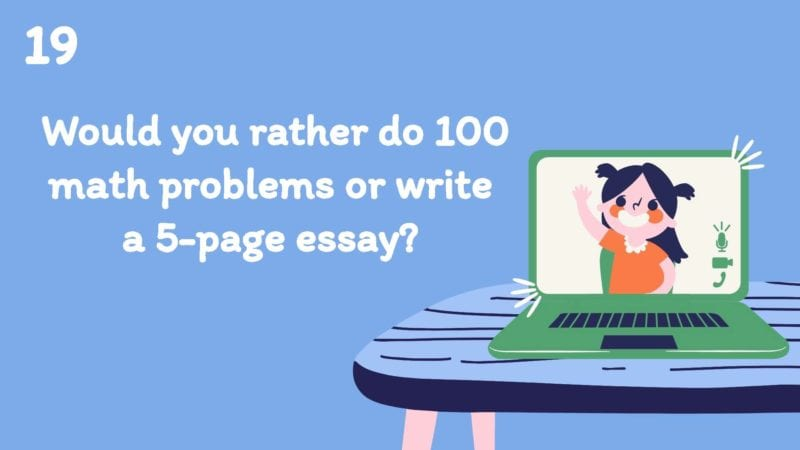 Would you rather do 100 math problems or write a 5-page essay?