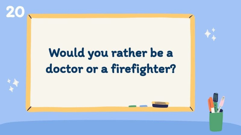 Would you rather be a doctor or a firefighter?