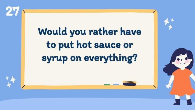 Would you rather have to put hot sauce or syrup on everything?