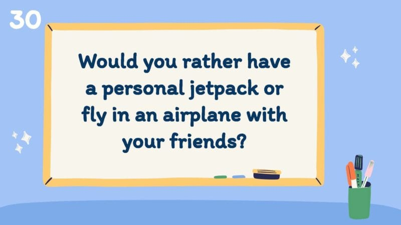 Would you rather have a personal jetpack or fly in an airplane with your friends?