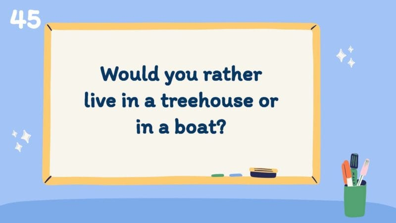 Would you rather live in a treehouse or in a boat?