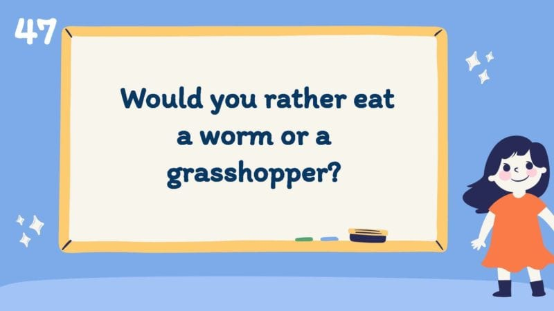 Would you rather eat a worm or a grasshopper?
