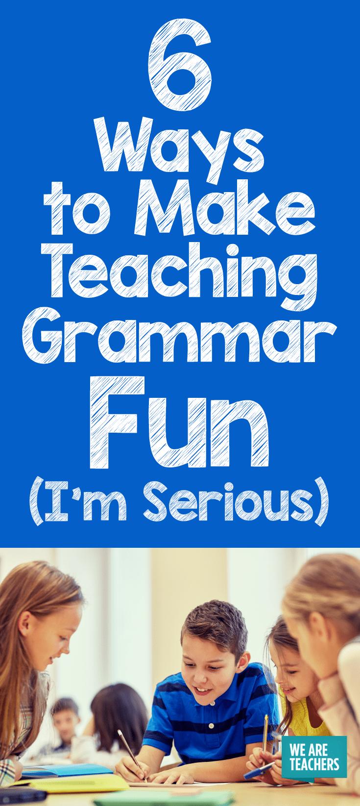 6 Ways to Make Teaching Grammar Fun (I'm Serious) - WeAreTeachers
