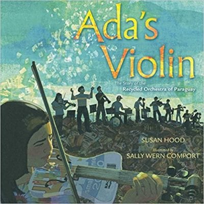 Book cover for Ada's Violin: The Story of the Recycled Orchestra of Paraguay as an example of social justice books for kids