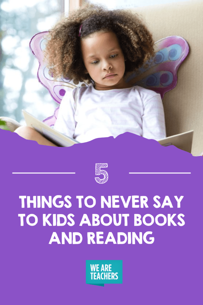 5 Things To NEVER Say to Kids About Books and Reading
