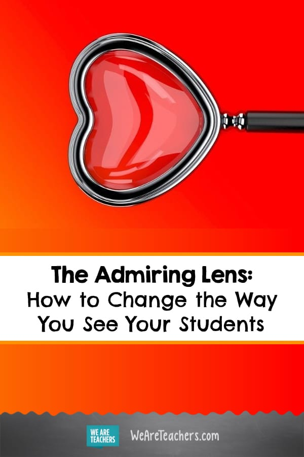 The Admiring Lens: How to Change the Way You See Your Students