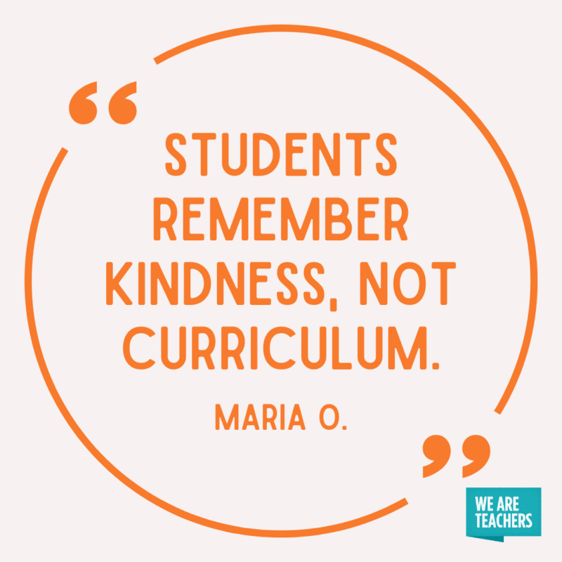 Students remember kindness, not curriculum