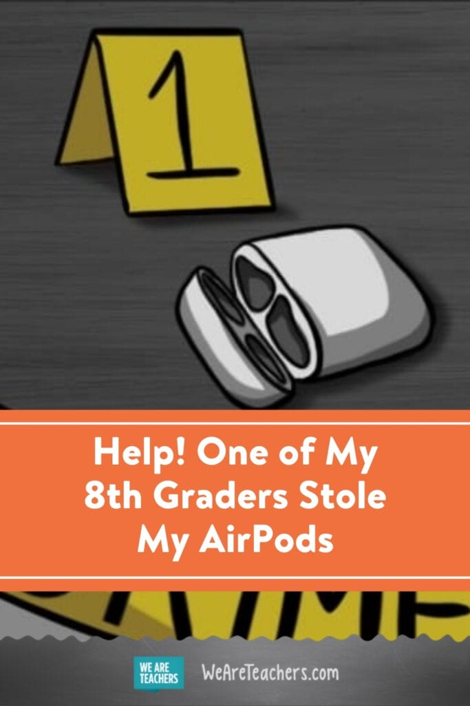 Help! One of My 8th Graders Stole My AirPods