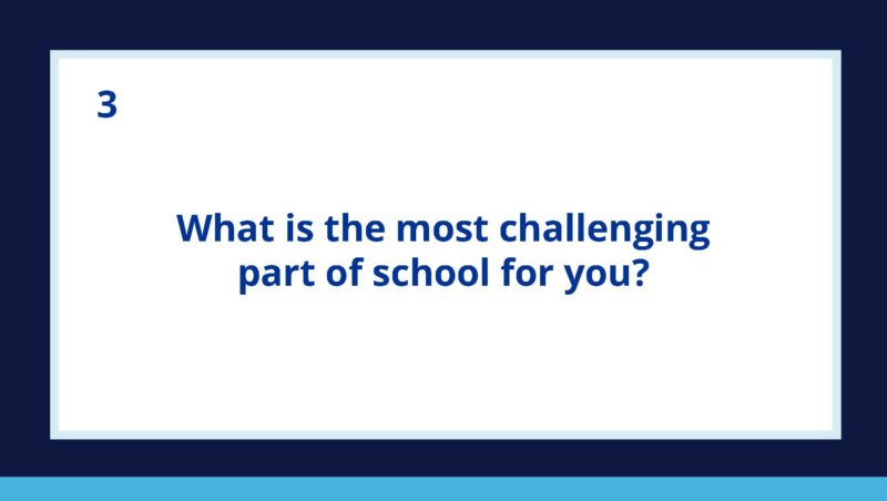 What is the most challenging part of school for you Questions to Ask Middle and High School Kids