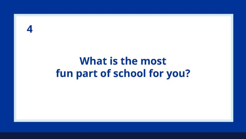 What is the most fun part of school for you Questions to Ask Middle and High School Kids