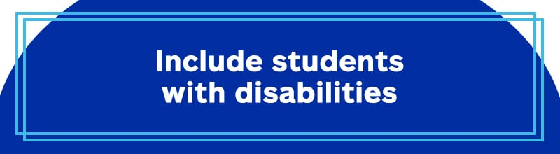 Include students with disabilities.