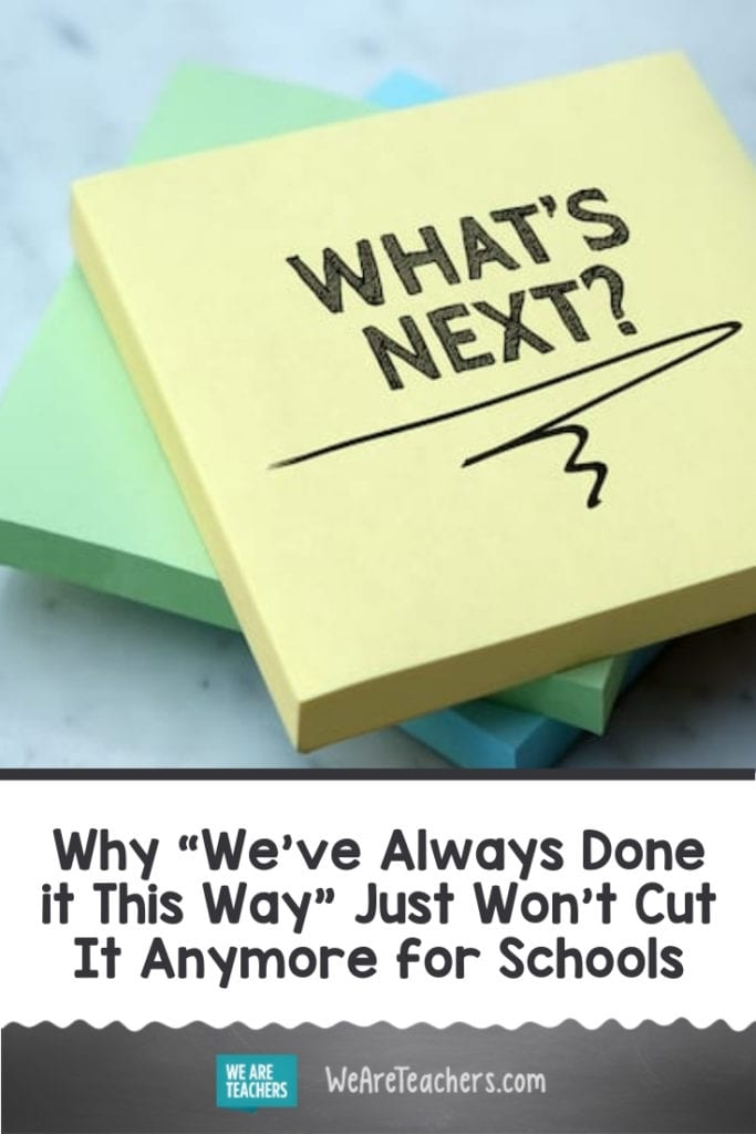 """Why """"We've Always Done it This Way"""" Just Won't Cut It Anymore for Schools"""