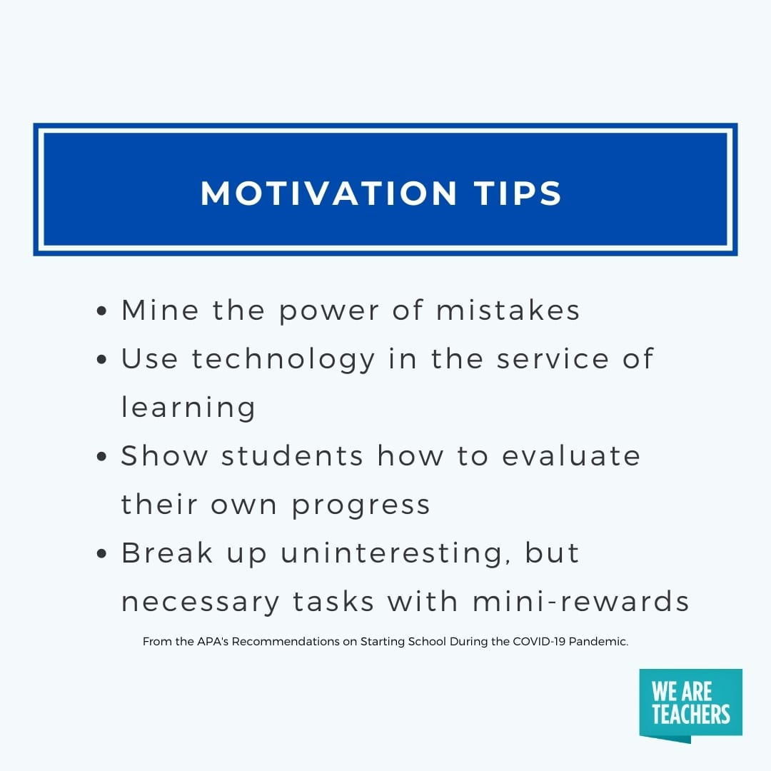 A list of tips for teachers about how they can motivate their students during COVID-19 from The American Psychological Association