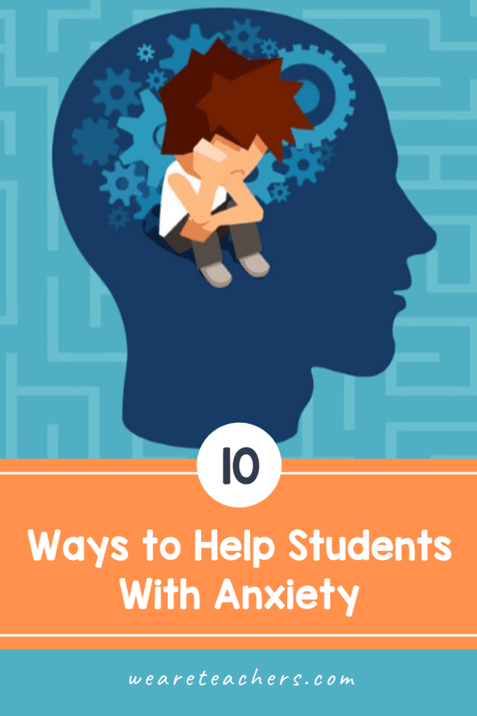 10 Ways to Help Students Who Struggle With Anxiety