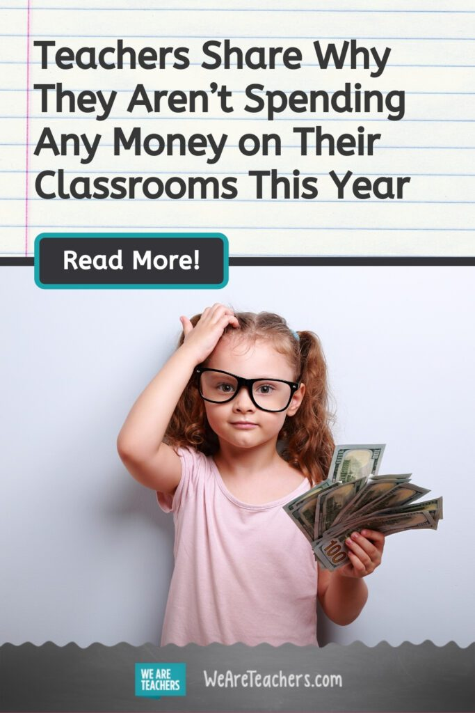Teachers Share Why They Aren't Spending Any Money on Their Classrooms This Year