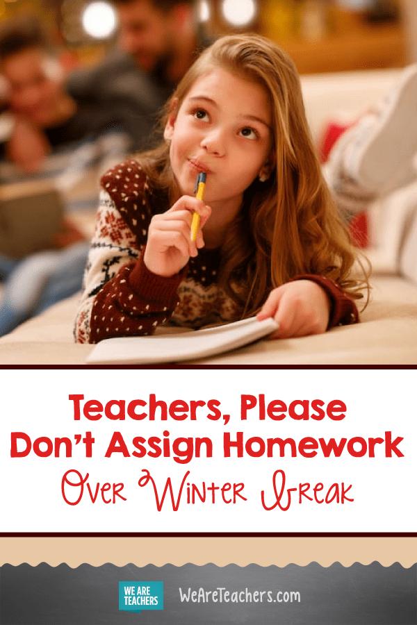 Please, Don't Assign Homework Over Winter Break