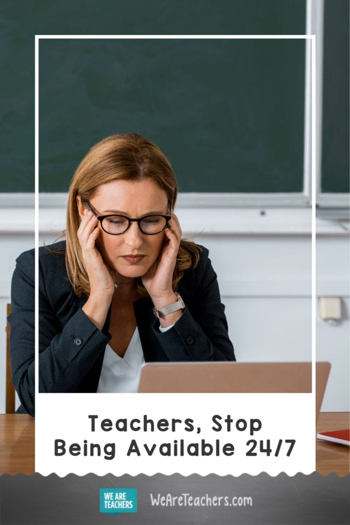 Teachers, Stop Being Available 24/7