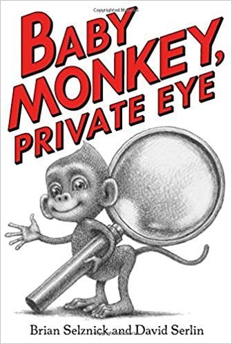Baby Monkey, Private Eye by Brian Selznick and David Serlin