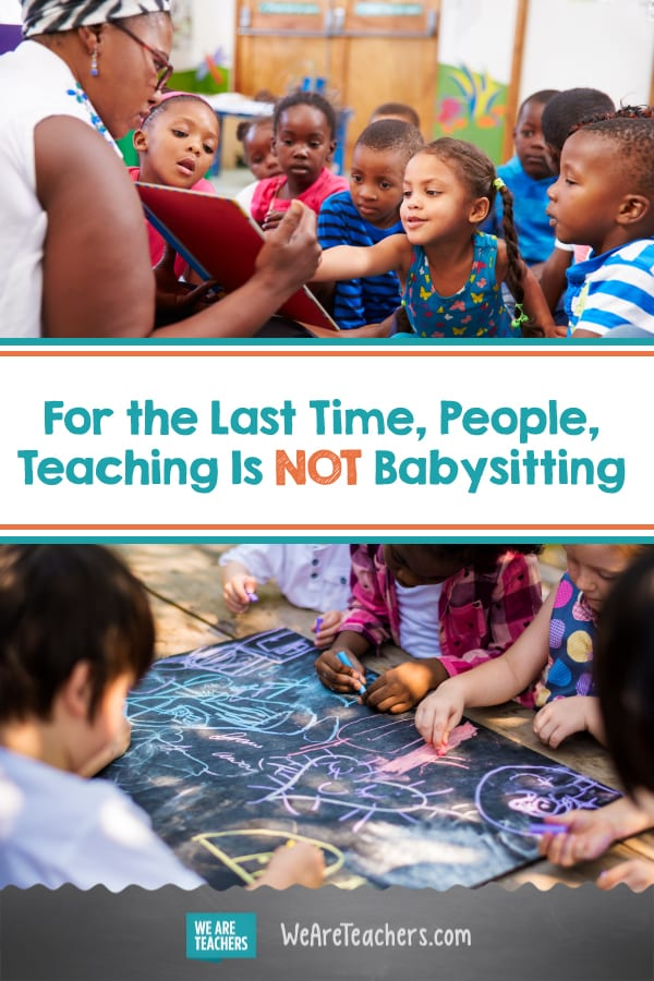 For the Last Time, People, Teaching Is NOT Babysitting