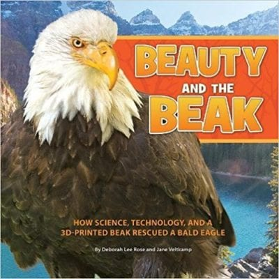 Book cover for Beauty and the Beak: How Science, Technology, and a 3-D Printed Beak Rescued a Bald Eagle