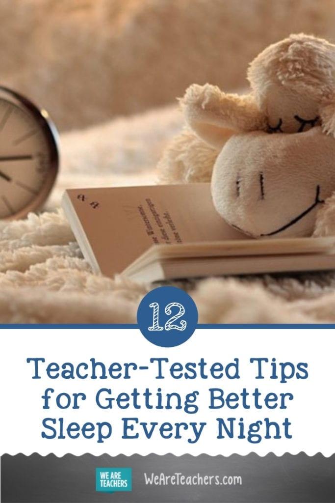 12 Teacher-Tested Tips for Getting Better Sleep Every Night