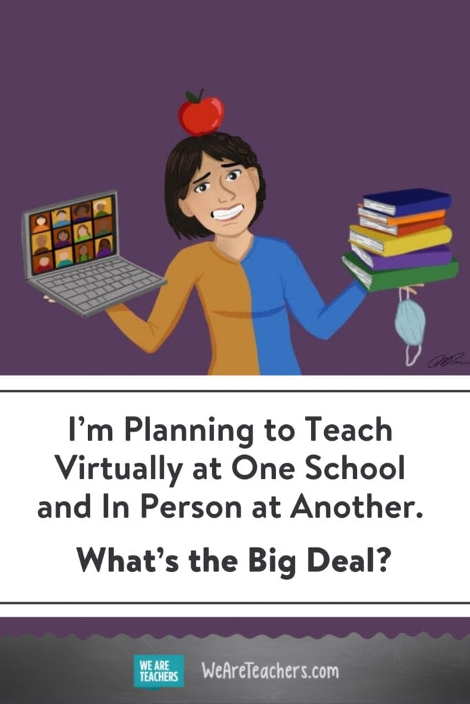 I'm Planning to Teach Virtually at One School and In Person at Another. What's the Big Deal?