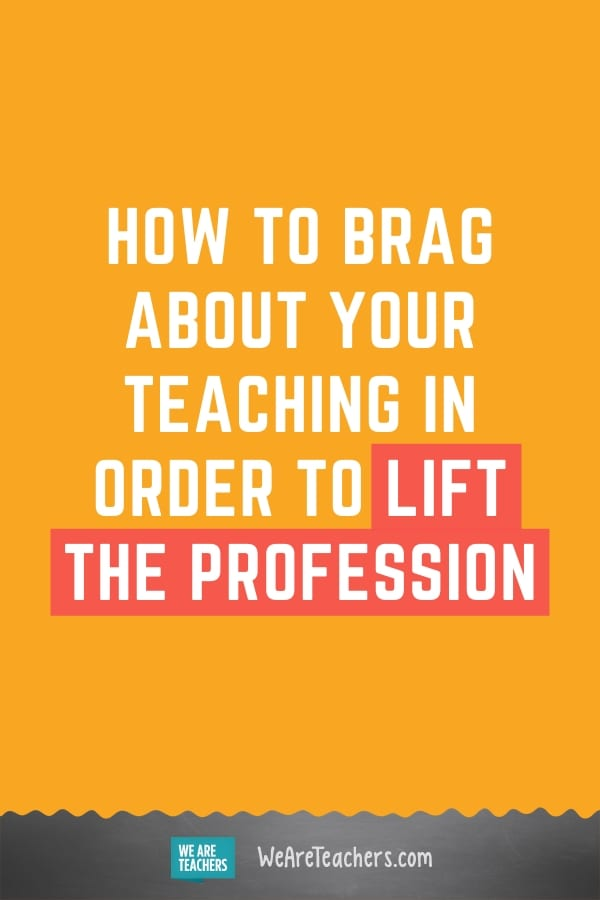 How to Brag About Your Teaching in Order to Lift the Profession