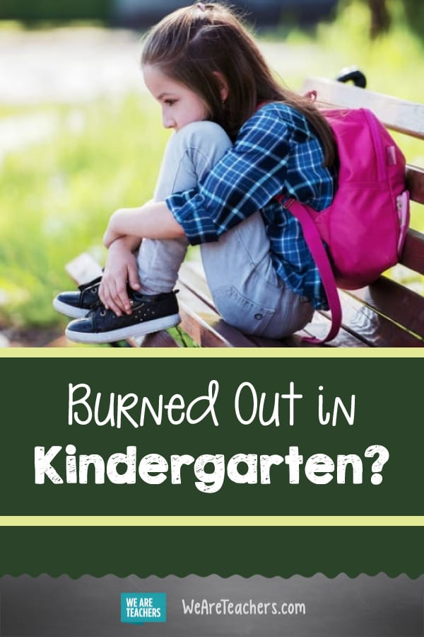 Burned Out in Kindergarten?