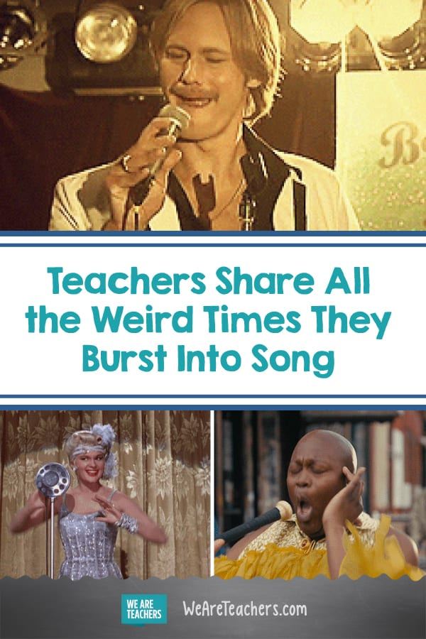 Teachers Share All the Weird Times They Burst Into Song